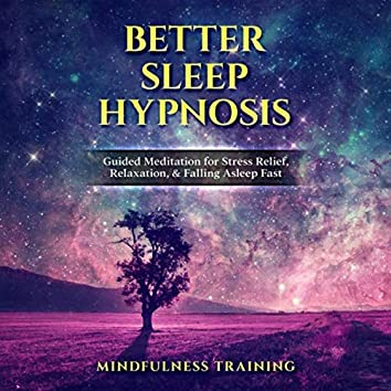 Better Sleep Hypnosis: Guided Meditation for Stress Relief, Relaxation, & Falling Asleep Fast (Deep Sleep Hypnosis & Relaxation Series)