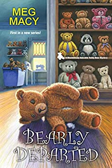 [Meg Macy]のBearly Departed (A Teddy Bear Mystery Book 1) (English Edition)