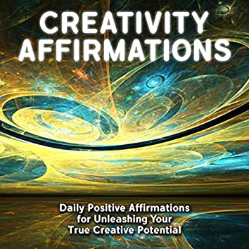 Creativity Affirmations: Daily Positive Affirmations for Unleashing Your True Creative Potential