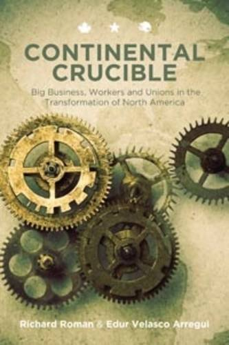 Big Business, Workers and Unions in the Transformation of North America (Continental Crucible)