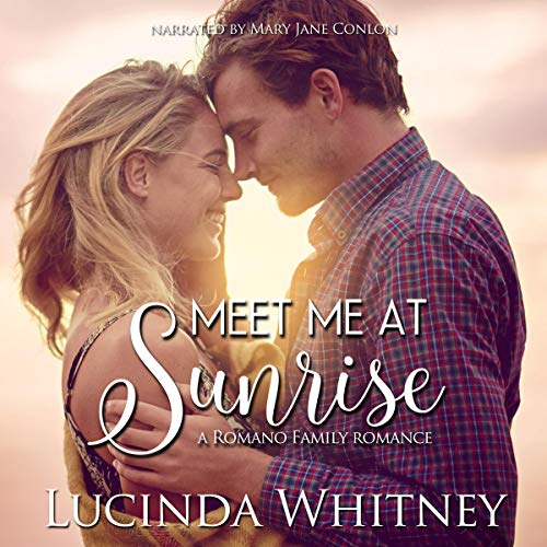 Meet Me at Sunrise      Romano Family, Book 2              By:                                                                                                                                 Lucinda Whitney                               Narrated by:                                                                                                                                 Mary Jane Conlon                      Length: 5 hrs and 36 mins     5 ratings     Overall 4.8