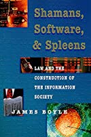 Shamans, Software, and Spleens: Law and the Construction of the Information Society