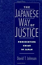 The Japanese Way of Justice: Prosecuting Crime in Japan (Studies on Law and Social Control Book 3) (English Edition)