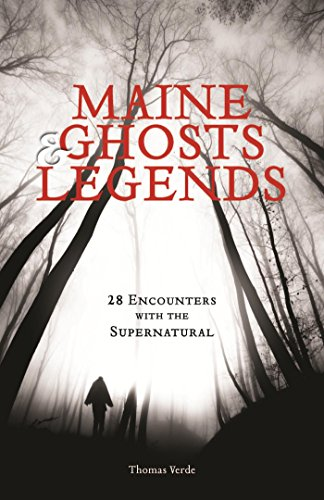 Maine Ghosts and Legends: 30 Encounters with the Supernatural by [Thomas Verde]