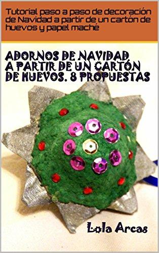 Adornos de Navidad a partir de un cartón de huevos. 8 propuestas.: Tutorial paso a paso de adornos de Navidad con un cartón de huevos y papel maché (Adornos Decorativos de la Navidad nº 1)