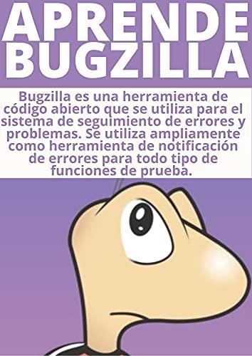 DOMINA BUGZILLA :: ENTIENDE LA MEJOR HERRAMIENTA PARA TESTING EN LA PROGRAMACION DE SOFTWARE