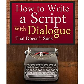 How to Write a Script With Dialogue that Doesn't Suck (ScriptBully Book Series) audiobook cover art