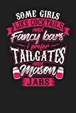 Some Girls Like Cocktails And Fancy Bars I Prefer Tailgates And Mason Jars: 6'x9' College Ruled Lined Notebook for Country Girls