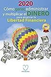 Cómo ganar, administrar y multiplicar el DINERO para alcanzar la libertad financiera: ideas prácticas para generar ingresos desde casa en el 2020