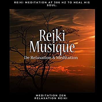 Reiki Musique De Relaxation & Meditation (Reiki Meditation at 386 Hz to Heal His Soul.)