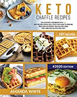 Keto Chaffle Recipes: The Ultimate Cookbook with 101 Easy Recipes which will teach you How to prepare Delicious Ketogenic Waffles for your Low Carb and Gluten-Free Diet (Keto Cookbooks)