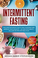 Intermittent Fasting: The Code of Weight Loss to Heal Your Body and Improve Your Longevity - Eat and Stop Obesity