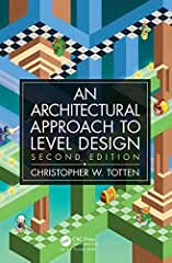 Architectural Approach to Level Design, 2nd Edition from CRC Press