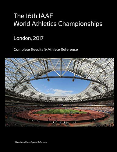 16th World Athletics Championships - London 2017. Complete Results & Athlete Reference
