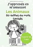 J'apprends en m'Amusant Les Animaux 50 Grilles de Mots Croisés A partir de 7 ans: Carnet de Jeux pour les Enfants I Livre à compléter sur les Animaux ... sur nos amis les Bêtes I 7x10 pouces