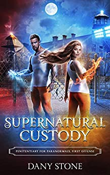 Supernatural Custody: A Paranormal Prison Romance (Penitentiary for Paranormals Book 1) by [Dany Stone]