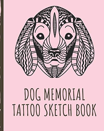 Dog Memorial Tattoo Sketch Book: Best Friend Tattoo Art Paper Pad | Doodle Design | Creative Journaling | Traditional | Rose | Free Hand | Lettering | ... Devotion | Parlors | Artistic Self Expression