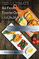 The Ultimate Air Fryer Toaster Oven Cookbook: Delicious and Low-cost Air Fryer Oven Recipes for Cooking Effortlessly, Quick and Delightful Meals for You and Your Family!