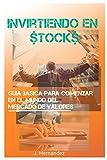 Invirtiendo en stocks: Guia basica para comenzar en el mundo del mercado de valores