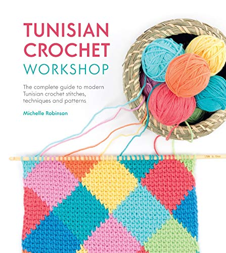 Tunisian Crochet Workshop: The complete guide to modern Tunisian crochet stitches, techniques and patterns