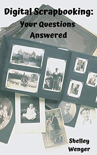 Digital Scrapbooking:  Your Questions Answered (English Edition)