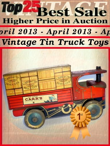 Top25 Best Sale Higher Price in Auction - April 2013 - Vintage Truck Tin Toys (English Edition)