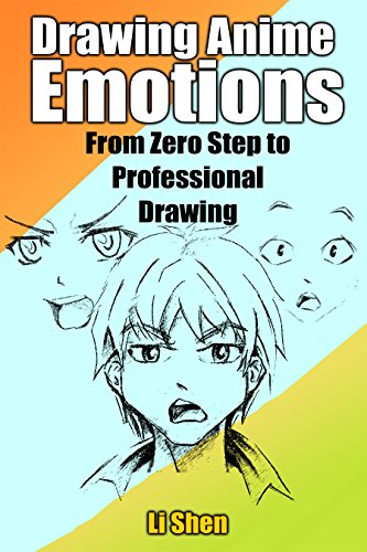 Drawing Anime Emotions: From Zero Step to Professional Drawing (Anime Drawing by Li Shen Book 2) (English Edition)
