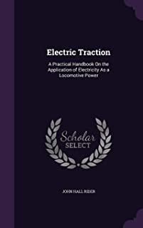 Electric Traction: A Practical Handbook on the Application of Electricity as a Locomotive Power