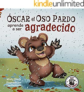 Óscar el Oso Pardo aprende a ser agradecido: Un libro ilustrado sobre la gratitud. Para niños de edades 3-8. Grunt the Grizzly Learns to Be Grateful (Zac y sus amigos) (Spanish Edition)