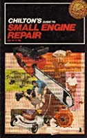 Chilton's Guide to Small Engine Repair Up to 6 Hp (Chilton specialty series) 0801973201 Book Cover