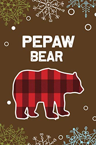 Pepaw Bear: Pepaw Gift Journal for Christmas, Birthday, Anniversary, Thanksgivings and Any Event Perfect Gift Ideas for Pepaw (Bear Lover Pepaw Gift Journal Notebook)