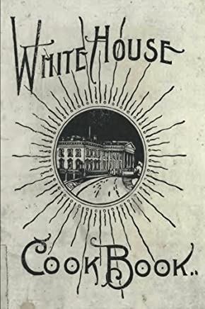 The White House Cookbook: A Comprehensive Cyclopedia Of Information For The Home by Hugo Ziemann (2013-10-19)