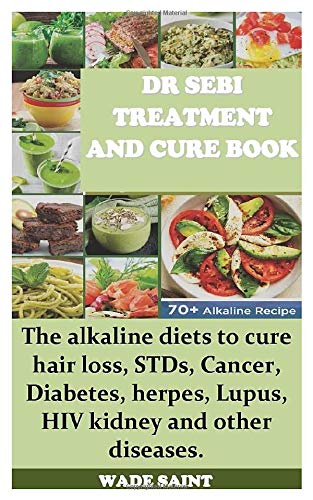 DR SEBI TREATMENT AND CURE BOOK: The alkaline diets to cure hair loss, STDs, Cancer, Diabetes, herpes, Lupus, HIV kidney and other diseases.