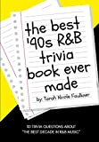 The Best '90s R&B Trivia Book Ever Made: 101 Trivia Questions About 'The Best Decade in R&B Music'