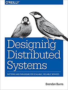 [Brendan Burns]のDesigning Distributed Systems: Patterns and Paradigms for Scalable, Reliable Services (English Edition)