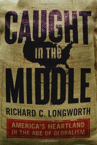 Caught in the Middle: America's Heartland in the Age of Globalism