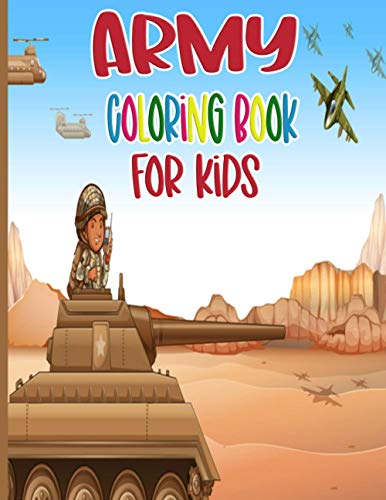 Army Coloring Book For Kids: Military Colouring Books for Boys and Girls with Tanks, Fighters Jet, WarShips, Aircraft, Guns, Navy, Armored Vehicles, ... Book For Kids) | Large Print 8.5x11' - vol.41