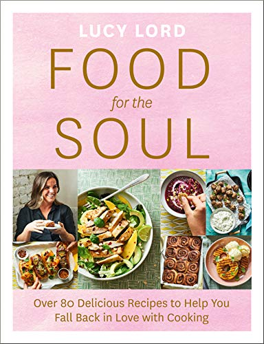 Compare Textbook Prices for Food for the Soul: Over 80 Delicious Recipes to Help You Fall Back in Love with Cooking  ISBN 9780008421083 by Lord, Lucy