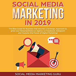 Social Media Marketing in 2019     The Best Guide for Business That Teaches a Strategic Approach to Grow Your Personal Brand or Agency on Facebook, Instagram, and Youtube - the Future of Digital Marketing              By:                                                                                                                                 Social Media Marketing Guru                               Narrated by:                                                                                                                                 Skyler Morgan                      Length: 3 hrs and 9 mins     80 ratings     Overall 4.9