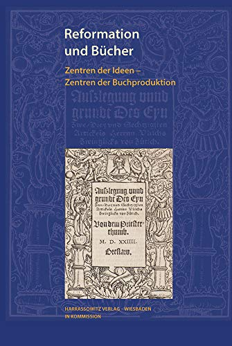 Reformation und Bücher: Zentren der Ideen – Zentren der Buchproduktion (Wolfenbütteler Schriften zur Geschichte des Buchwesens)