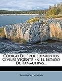 Código De Procedimientos Civiles Vigente En El Estado De Tamaulipas...