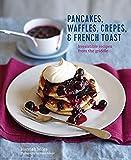 Pancakes, Waffles, Crepes & French Toast Backbuch