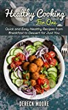 Healthy Cooking For One : Quick and Easy Healthy Recipes from Breakfast to Dessert for Just You