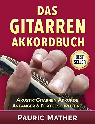 Das Gitarren-Akkordbuch: Akustik-Gitarren Akkorde - Anfänger & Fortgeschrittene
