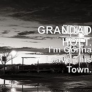 I'm Gonna Leave This Town.