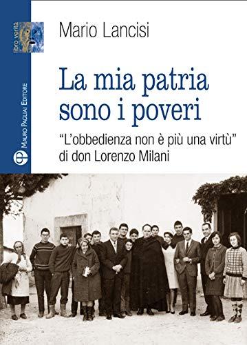 La mia patria sono i poveri. «L'obbedienza non è più una virtù» di don Lorenzo Milani
