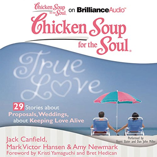 Chicken Soup for the Soul: True Love - 29 Stories about Proposals, Weddings, and Keeping Love Alive audiobook cover art
