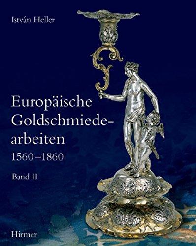 Europäische Goldschmiedearbeiten, Bd. 1:  1560-1860