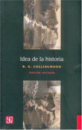 Idea de la historia. Edición revisada que incluye las conferencias de 1926-1928 (Spanish Edition)