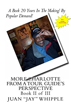 """More Charlotte From A Tour Guide's Perspective (II Book 1) by [Juan """"Jay"""" Whipple]"""